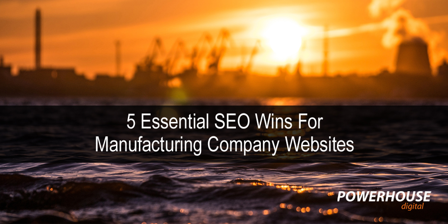 5 Essential SEO Wins for Manufacturing Company Websites
