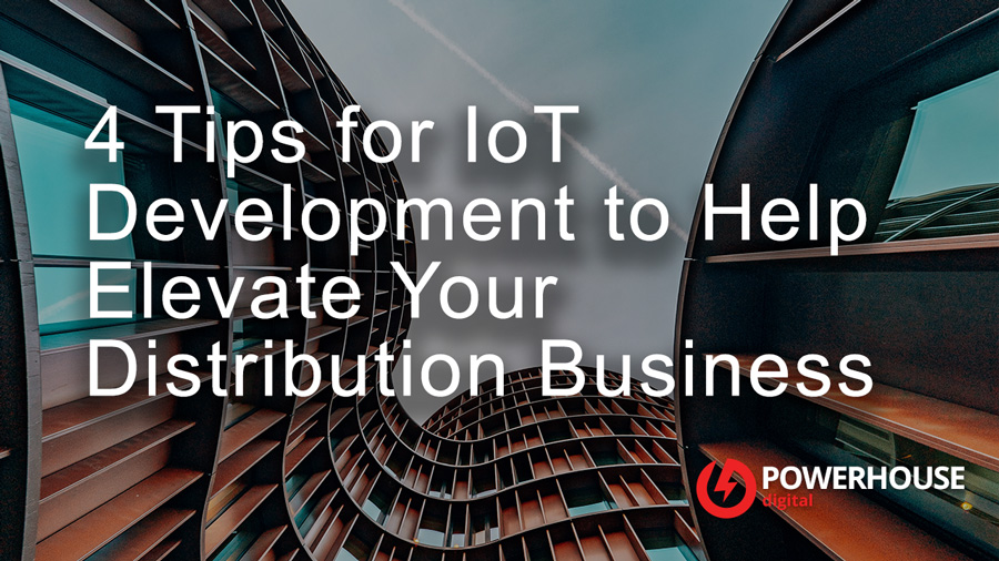 4 Tips for IoT Development to Help Elevate Your Distribution Business
