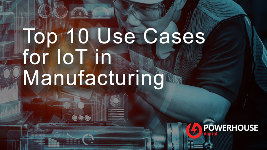 Top 10 Use Cases for IoT in Manufacturing