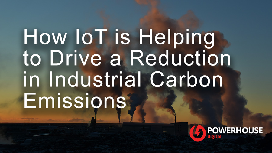 How IoT is Helping to Drive a Reduction in Industrial Carbon Emissions for Manufacturing